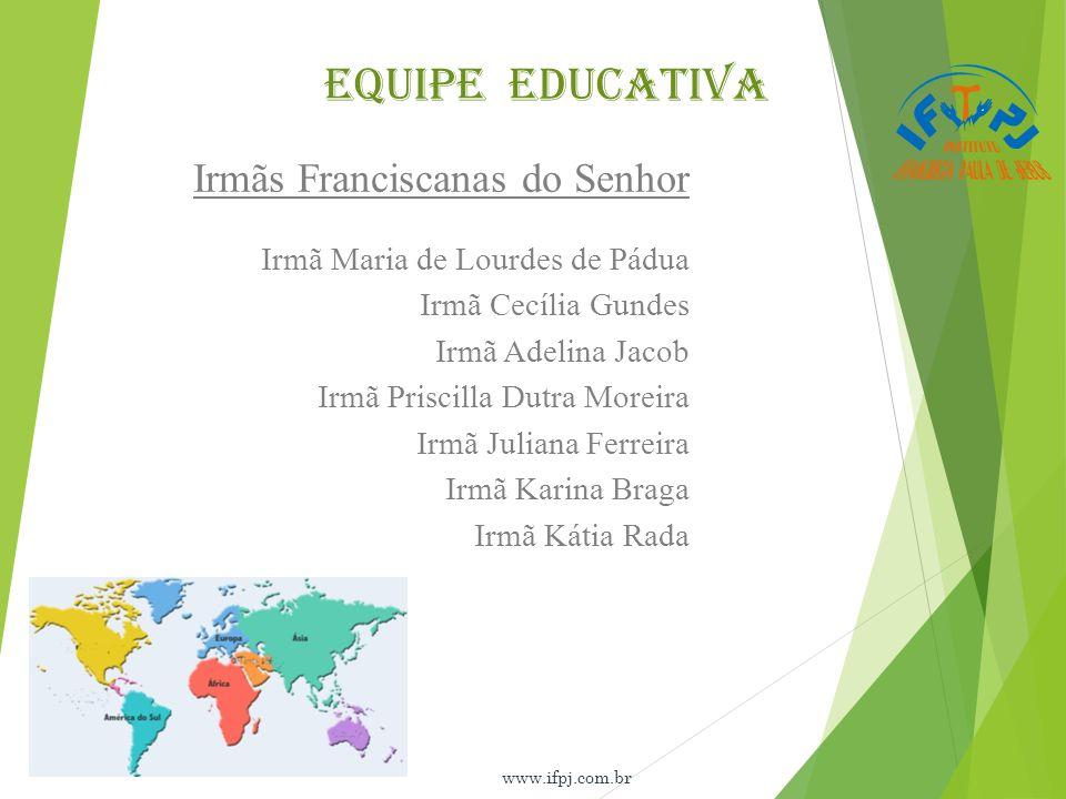 EQUIPE EDUCATIVA Irmãs Franciscanas do Senhor