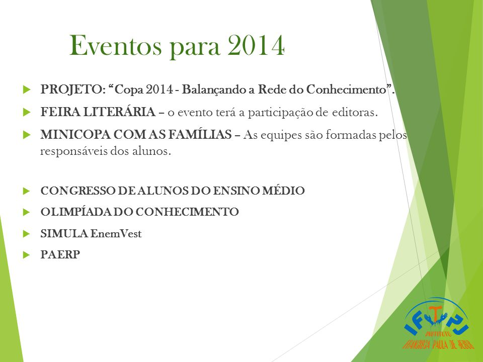 Eventos para 2014 PROJETO: Copa 2014 - Balançando a Rede do Conhecimento . FEIRA LITERÁRIA – o evento terá a participação de editoras.