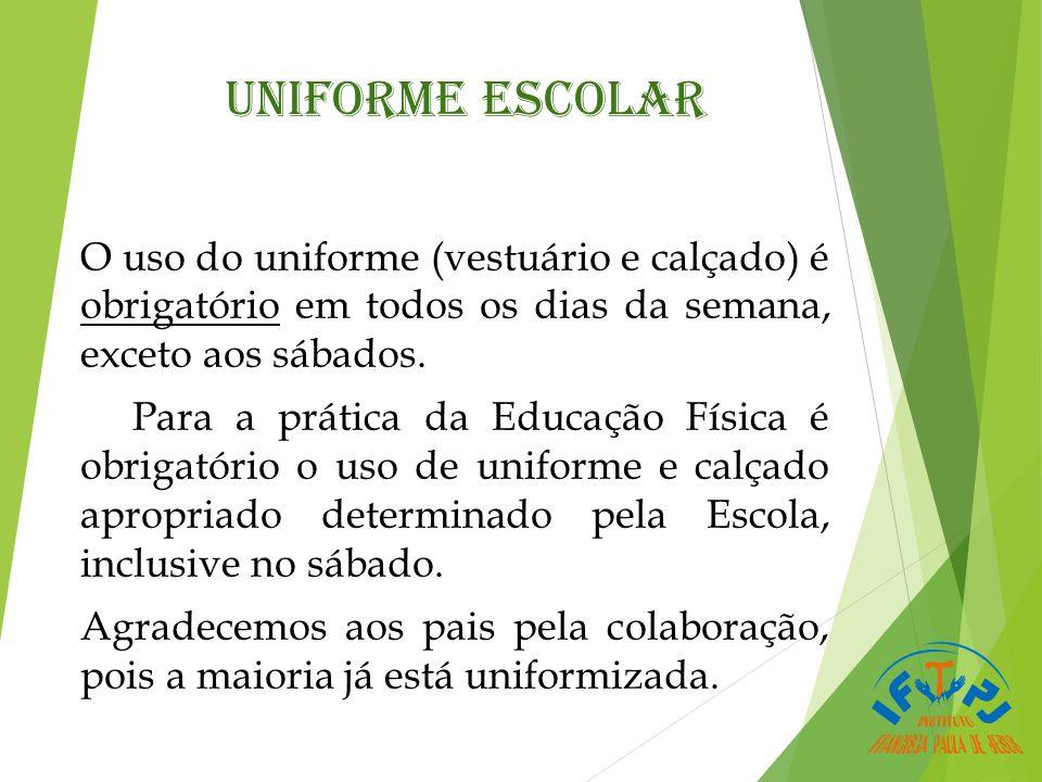 UNIFORME ESCOLAR O uso do uniforme (vestuário e calçado) é obrigatório em todos os dias da semana, exceto aos sábados.