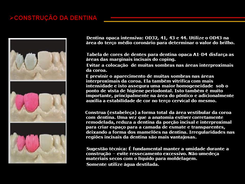 CONSTRUÇÃO DA DENTINA Dentina opaca intensiva: OD32, 41, 43 e 44. Utilize o OD43 na área do terço médio coronário para determinar o valor do brilho.