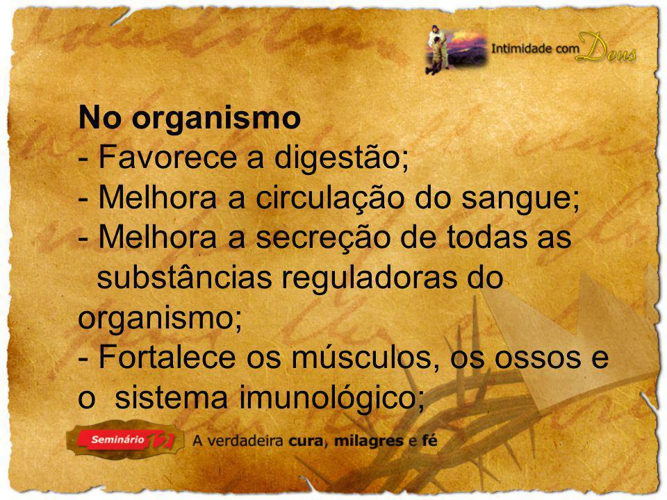 No organismo - Favorece a digestão; - Melhora a circulação do sangue; Melhora a secreção de todas as.