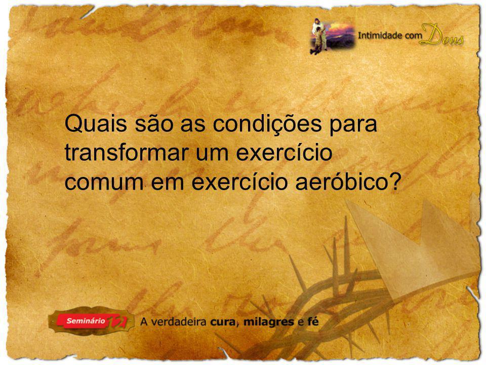 Quais são as condições para transformar um exercício comum em exercício aeróbico