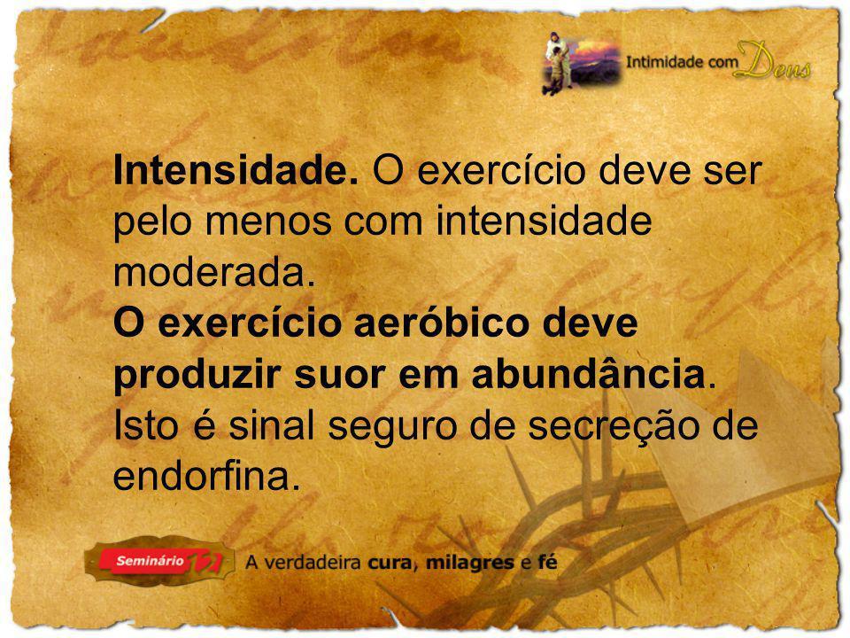 Intensidade. O exercício deve ser pelo menos com intensidade moderada.