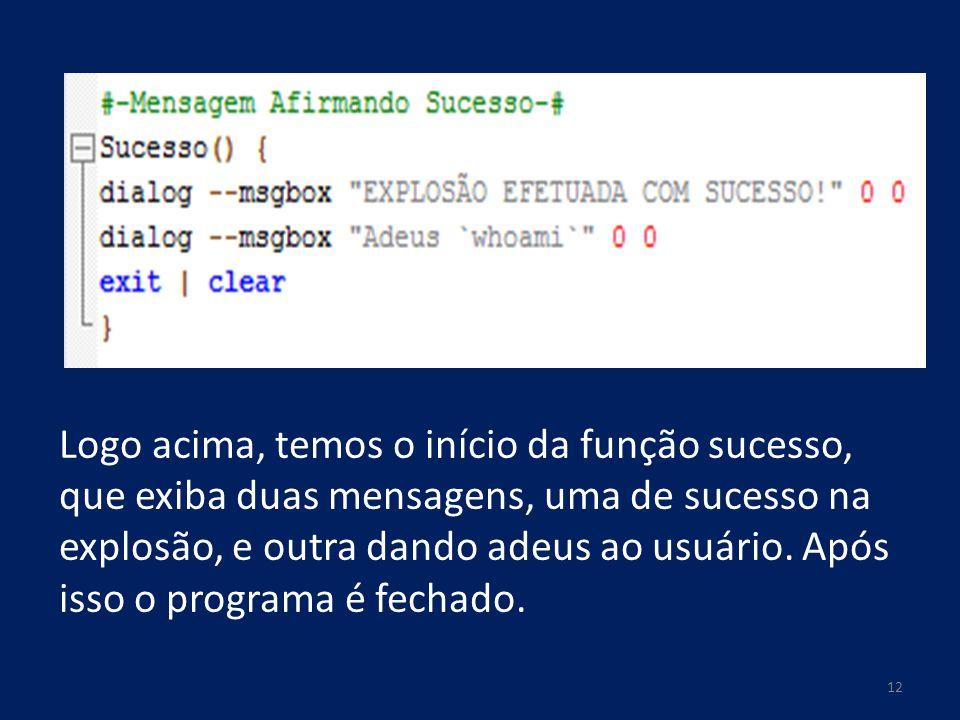 Logo acima, temos o início da função sucesso, que exiba duas mensagens, uma de sucesso na explosão, e outra dando adeus ao usuário.