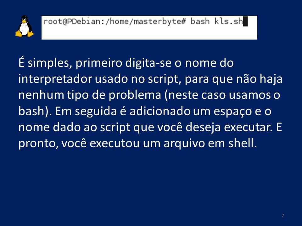 É simples, primeiro digita-se o nome do interpretador usado no script, para que não haja nenhum tipo de problema (neste caso usamos o bash).