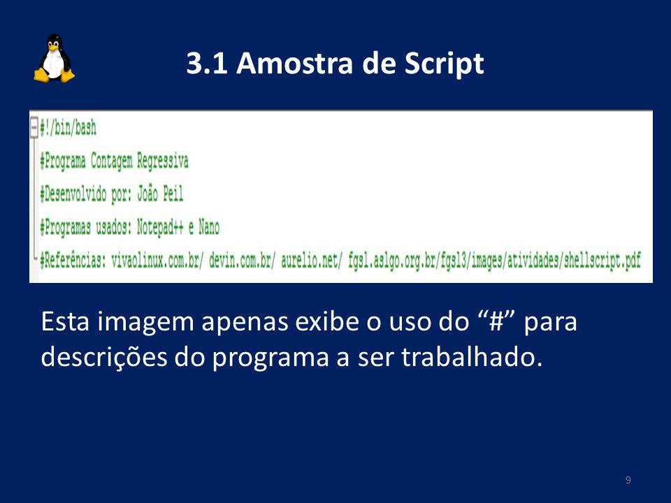 3.1 Amostra de Script Esta imagem apenas exibe o uso do # para descrições do programa a ser trabalhado.