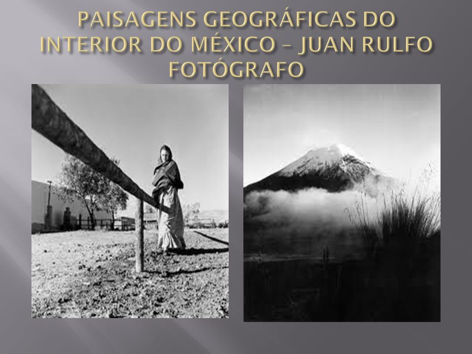 PAISAGENS GEOGRÁFICAS DO INTERIOR DO MÉXICO – JUAN RULFO FOTÓGRAFO