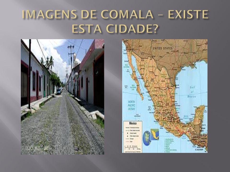 IMAGENS DE COMALA – EXISTE ESTA CIDADE