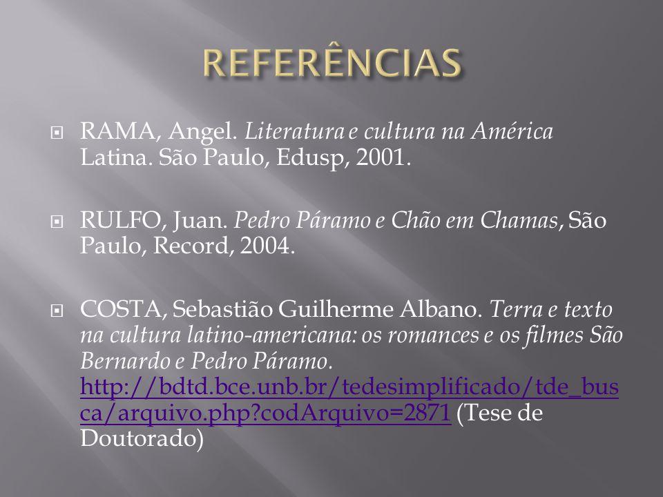 REFERÊNCIAS RAMA, Angel. Literatura e cultura na América Latina. São Paulo, Edusp, 2001.