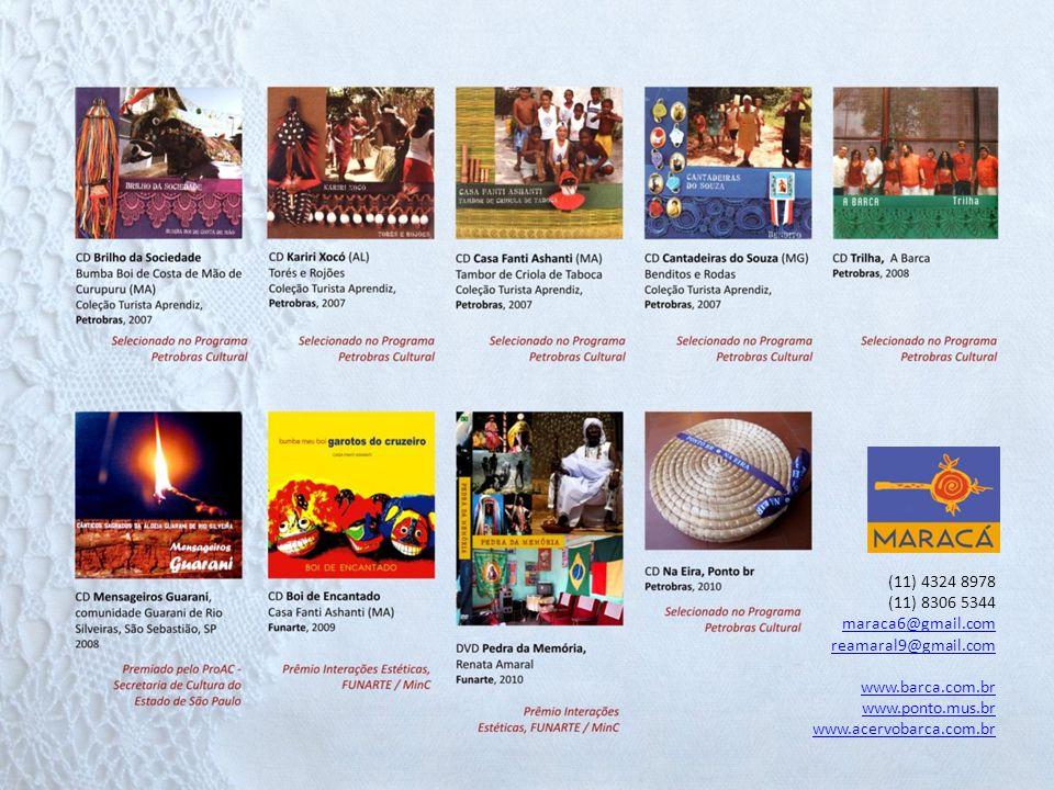 (11) 4324 8978 (11) 8306 5344. maraca6@gmail.com. reamaral9@gmail.com. www.barca.com.br. www.ponto.mus.br.