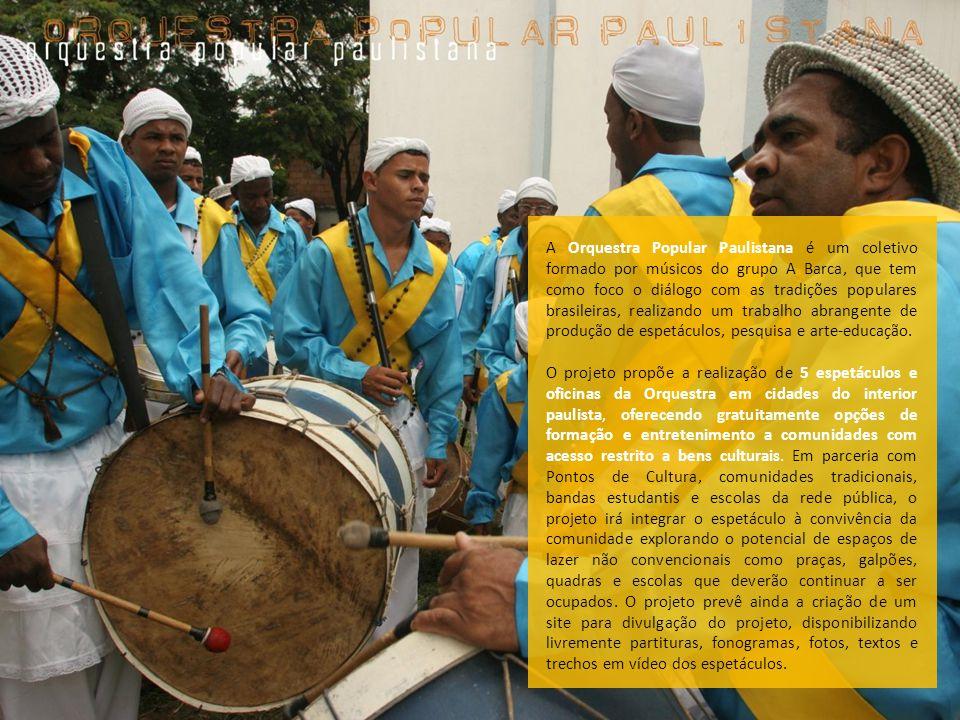 A Orquestra Popular Paulistana é um coletivo formado por músicos do grupo A Barca, que tem como foco o diálogo com as tradições populares brasileiras, realizando um trabalho abrangente de produção de espetáculos, pesquisa e arte-educação.