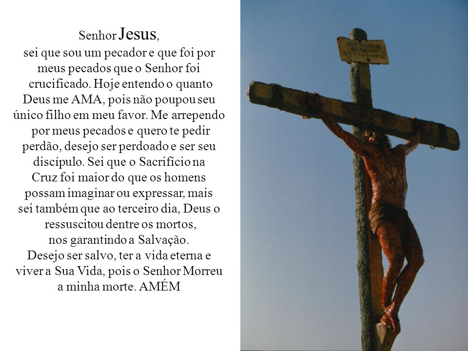 sei que sou um pecador e que foi por meus pecados que o Senhor foi