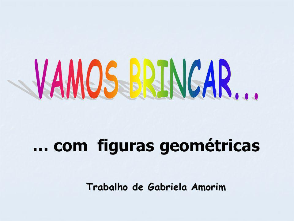 … com figuras geométricas Trabalho de Gabriela Amorim