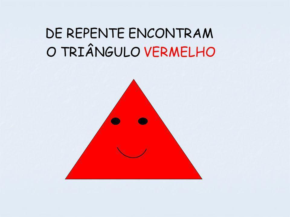 DE REPENTE ENCONTRAM O TRIÂNGULO VERMELHO