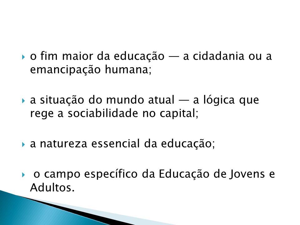 o fim maior da educação — a cidadania ou a emancipação humana;