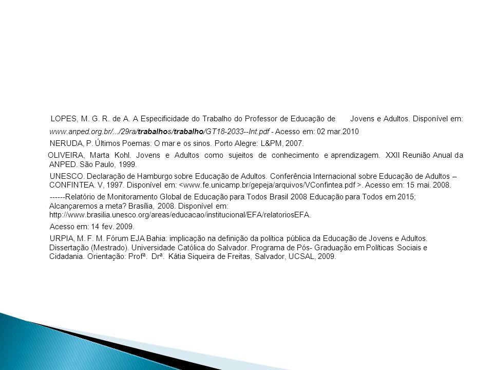 LOPES, M. G. R. de A. A Especificidade do Trabalho do Professor de Educação de Jovens e Adultos. Disponível em: www.anped.org.br/.../29ra/trabalhos/trabalho/GT18-2033--Int.pdf - Acesso em: 02 mar.2010