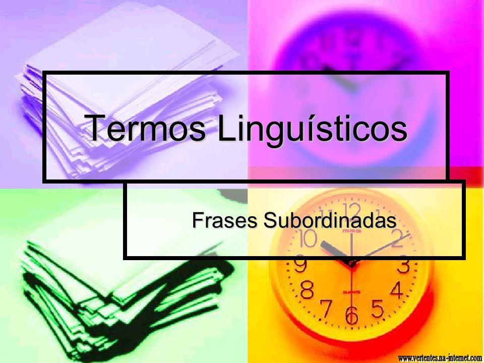Termos Linguísticos Frases Subordinadas www.vertentes.na-internet.com