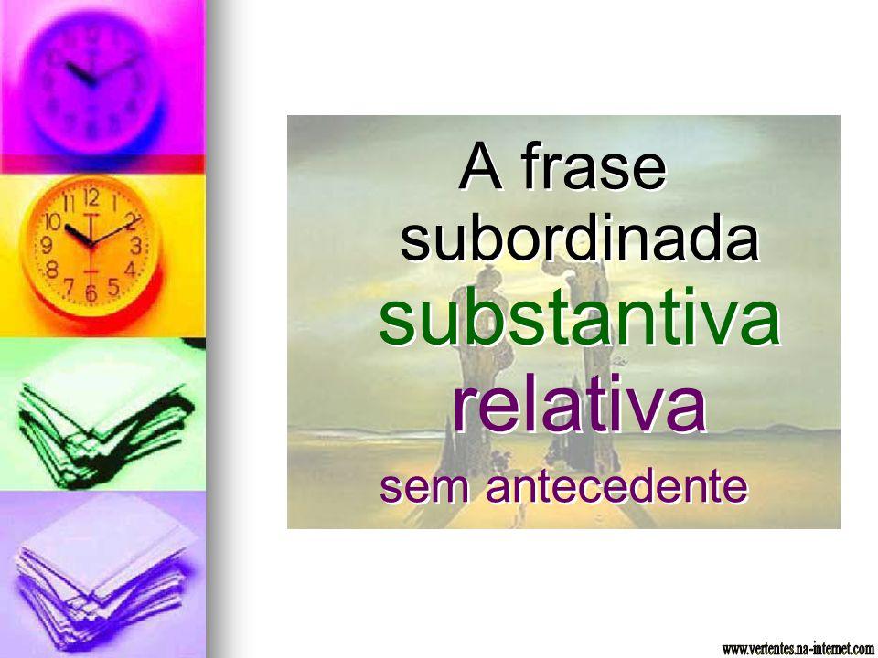 A frase subordinada substantiva relativa