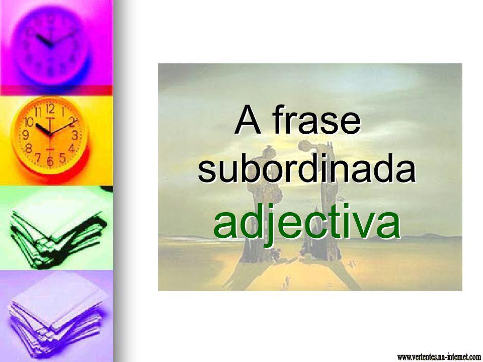 A frase subordinada adjectiva