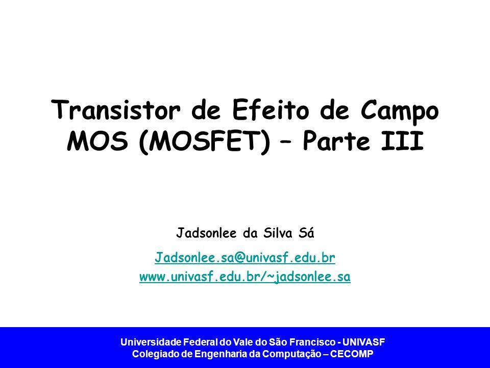 Transistor de Efeito de Campo MOS (MOSFET) – Parte III