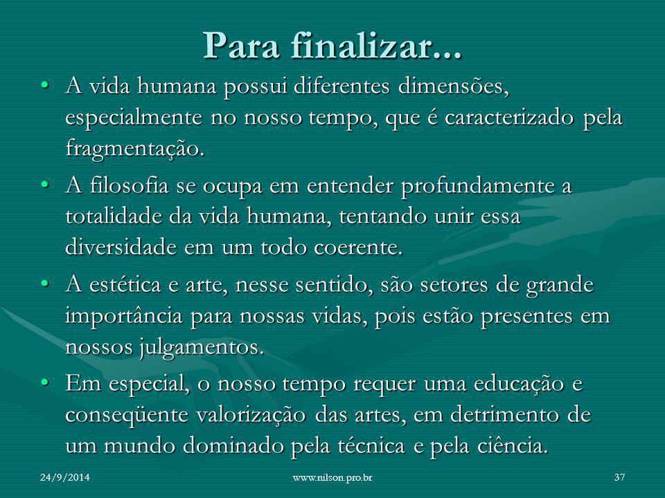 Para finalizar... A vida humana possui diferentes dimensões, especialmente no nosso tempo, que é caracterizado pela fragmentação.