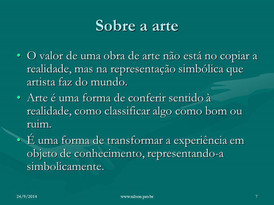 Sobre a arte O valor de uma obra de arte não está no copiar a realidade, mas na representação simbólica que artista faz do mundo.