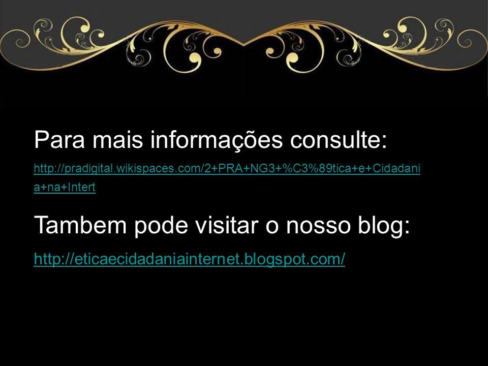 Para mais informações consulte: Tambem pode visitar o nosso blog: