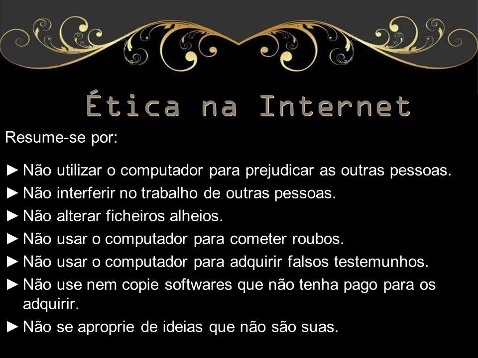 Ética na Internet Resume-se por: