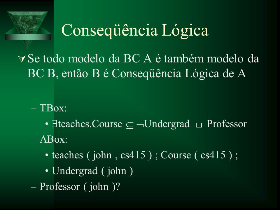 Conseqüência Lógica Se todo modelo da BC A é também modelo da BC B, então B é Conseqüência Lógica de A.