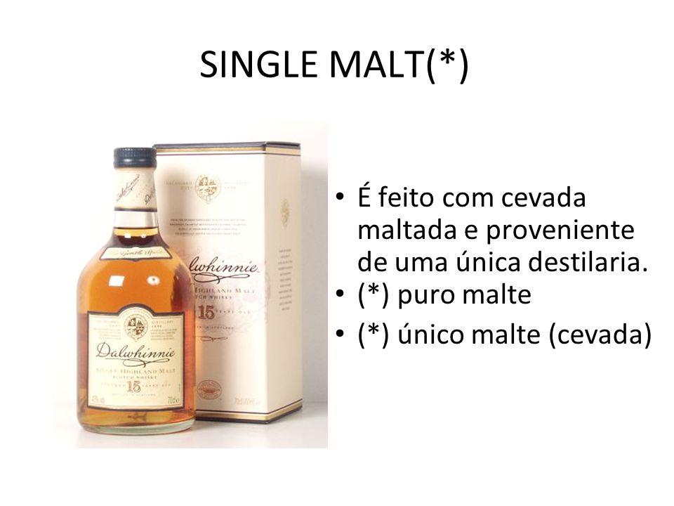 SINGLE MALT(*) É feito com cevada maltada e proveniente de uma única destilaria.