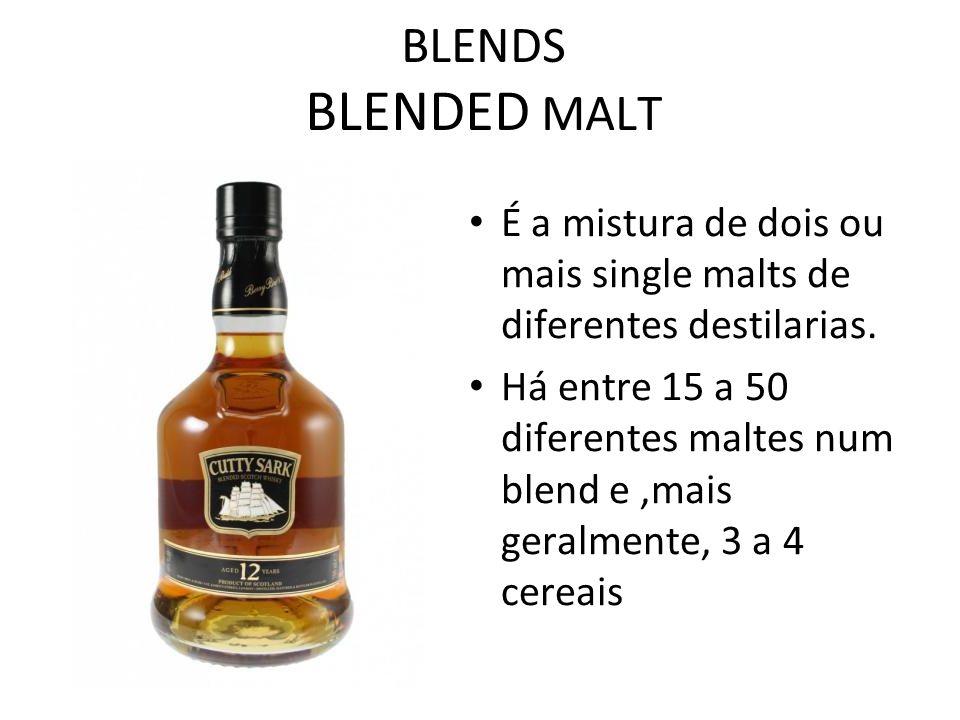 BLENDS BLENDED MALT É a mistura de dois ou mais single malts de diferentes destilarias.