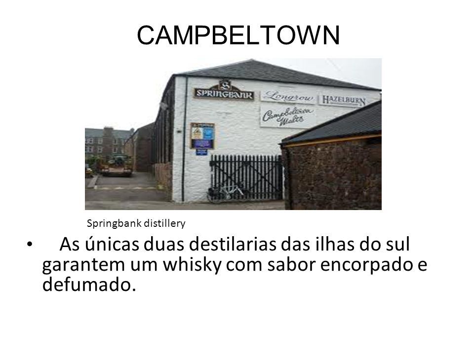 CAMPBELTOWN Springbank distillery.