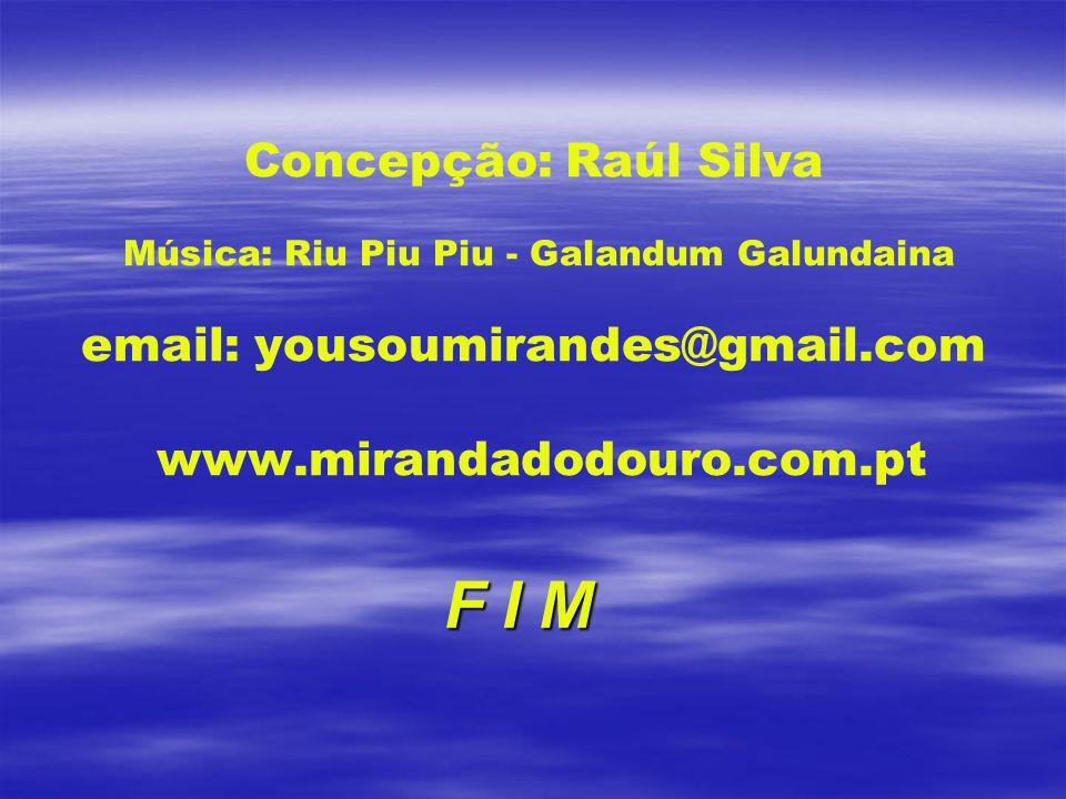 Concepção: Raúl Silva Música: Riu Piu Piu - Galandum Galundaina email: yousoumirandes@gmail.com www.mirandadodouro.com.pt