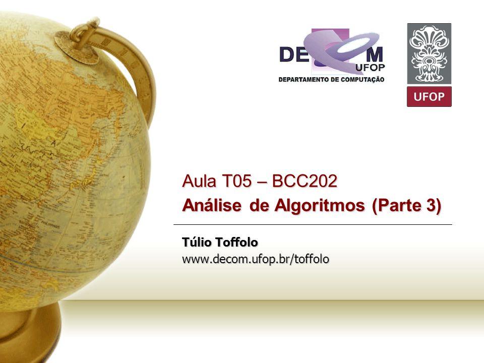 Aula T05 – BCC202 Análise de Algoritmos (Parte 3) Túlio Toffolo www