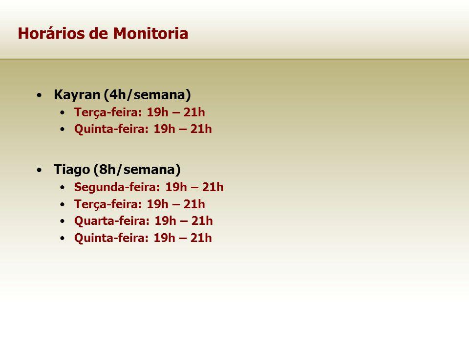 Horários de Monitoria Kayran (4h/semana) Tiago (8h/semana)