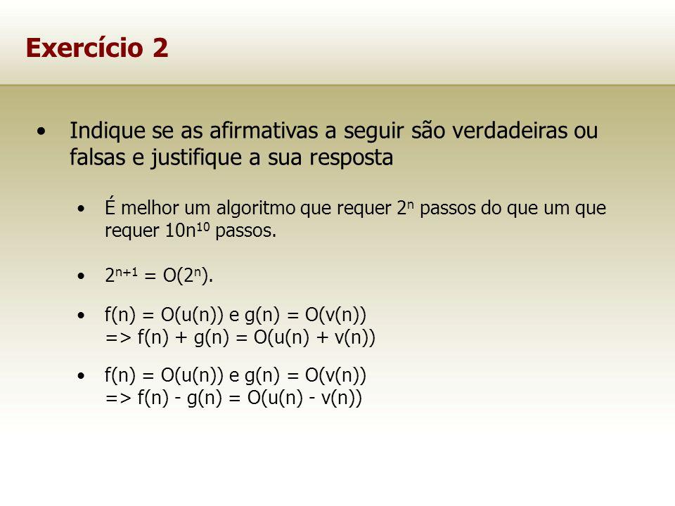 Exercício 2 Indique se as afirmativas a seguir são verdadeiras ou falsas e justifique a sua resposta.