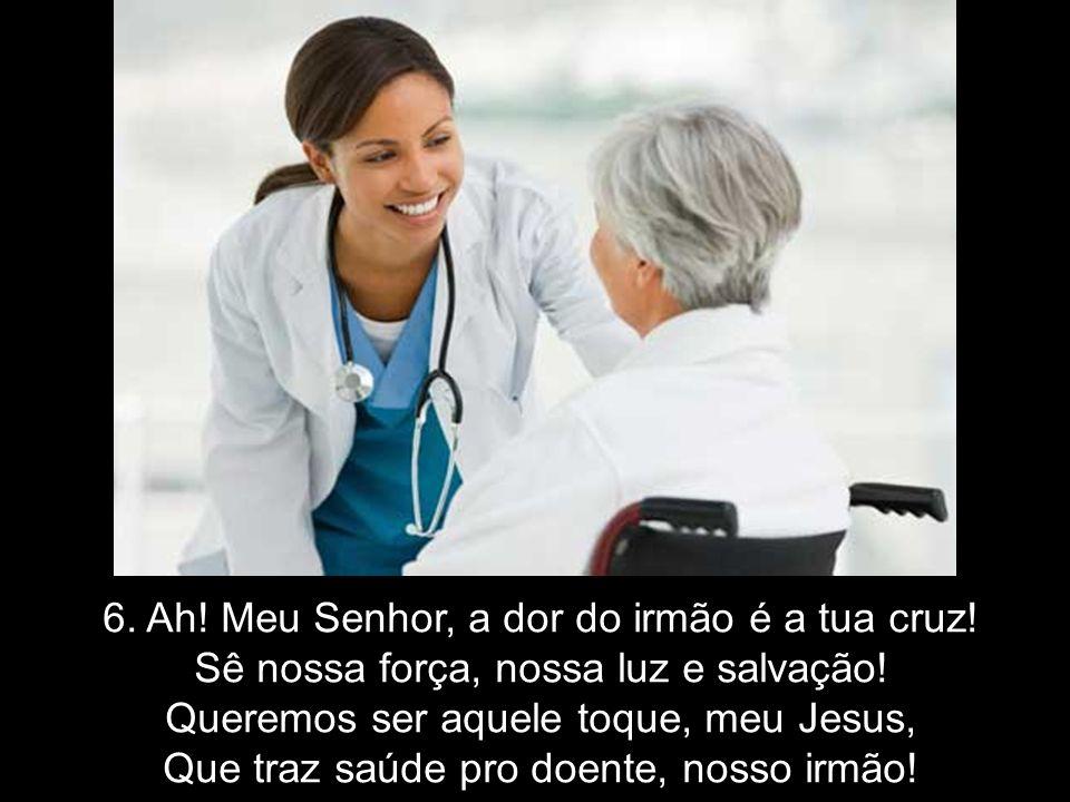 6. Ah! Meu Senhor, a dor do irmão é a tua cruz!