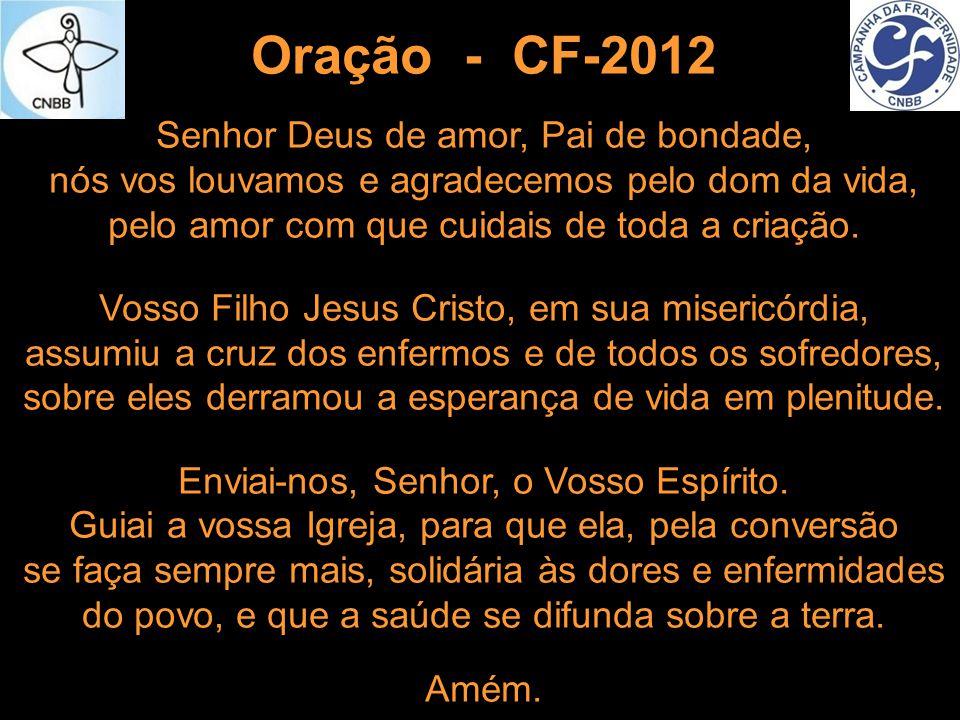 Oração - CF-2012 Senhor Deus de amor, Pai de bondade, nós vos louvamos e agradecemos pelo dom da vida,