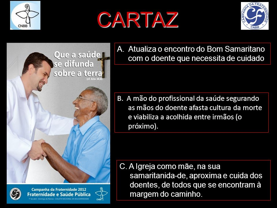 CARTAZ A. Atualiza o encontro do Bom Samaritano com o doente que necessita de cuidado.