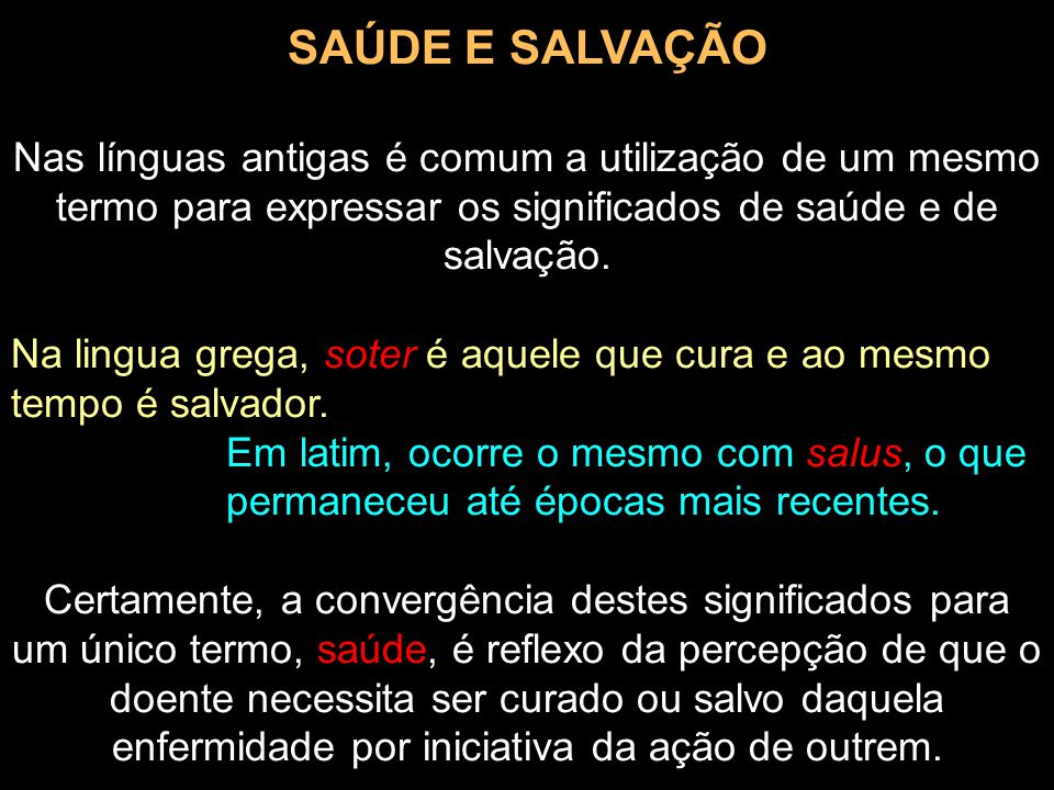 SAÚDE E SALVAÇÃO Nas línguas antigas é comum a utilização de um mesmo termo para expressar os significados de saúde e de salvação.
