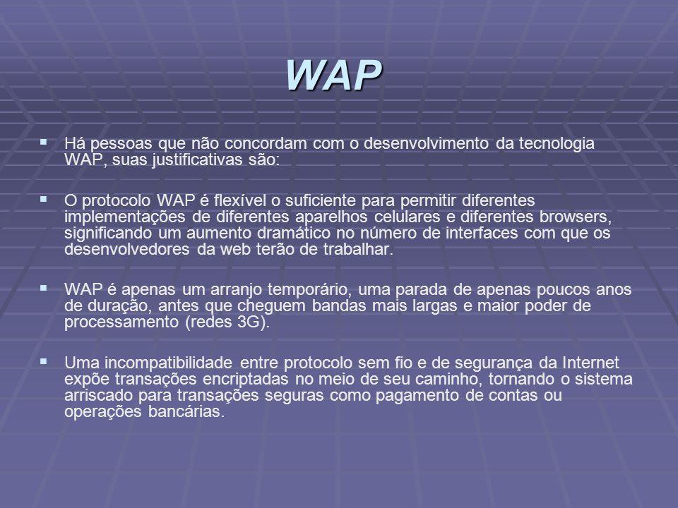 WAP Há pessoas que não concordam com o desenvolvimento da tecnologia WAP, suas justificativas são:
