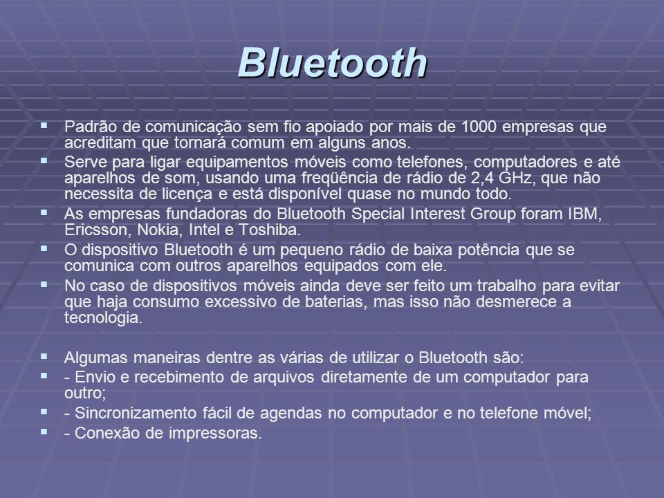 Bluetooth Padrão de comunicação sem fio apoiado por mais de 1000 empresas que acreditam que tornará comum em alguns anos.