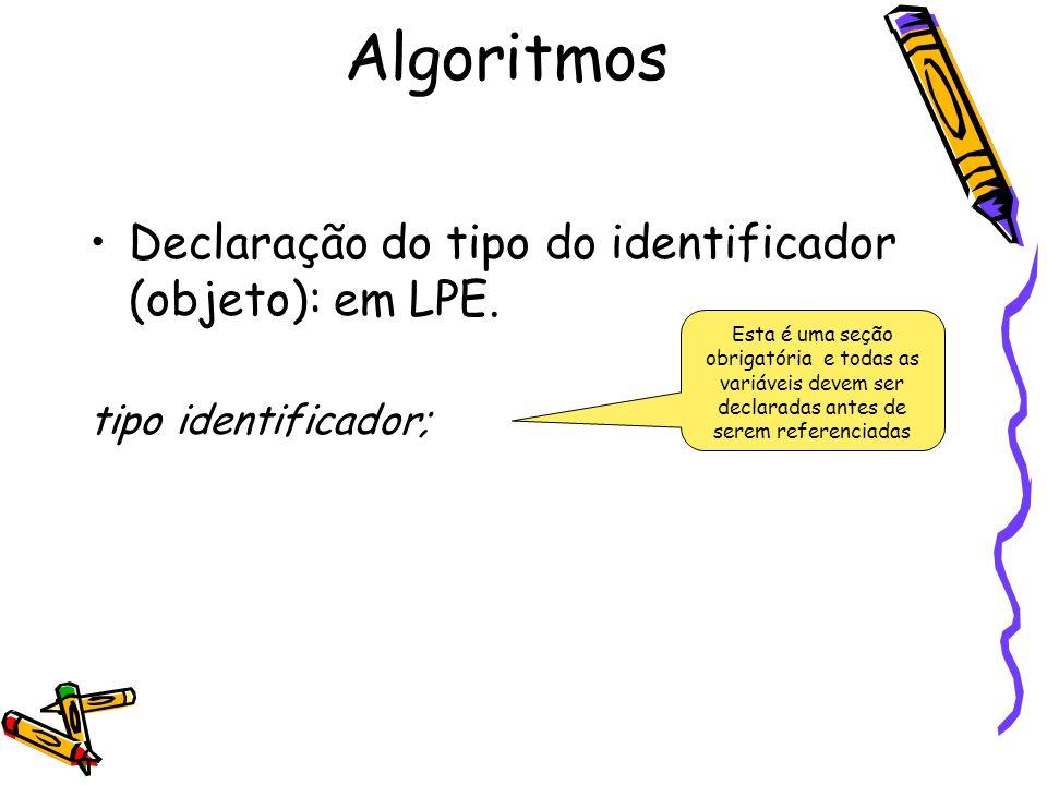 Algoritmos Declaração do tipo do identificador (objeto): em LPE.