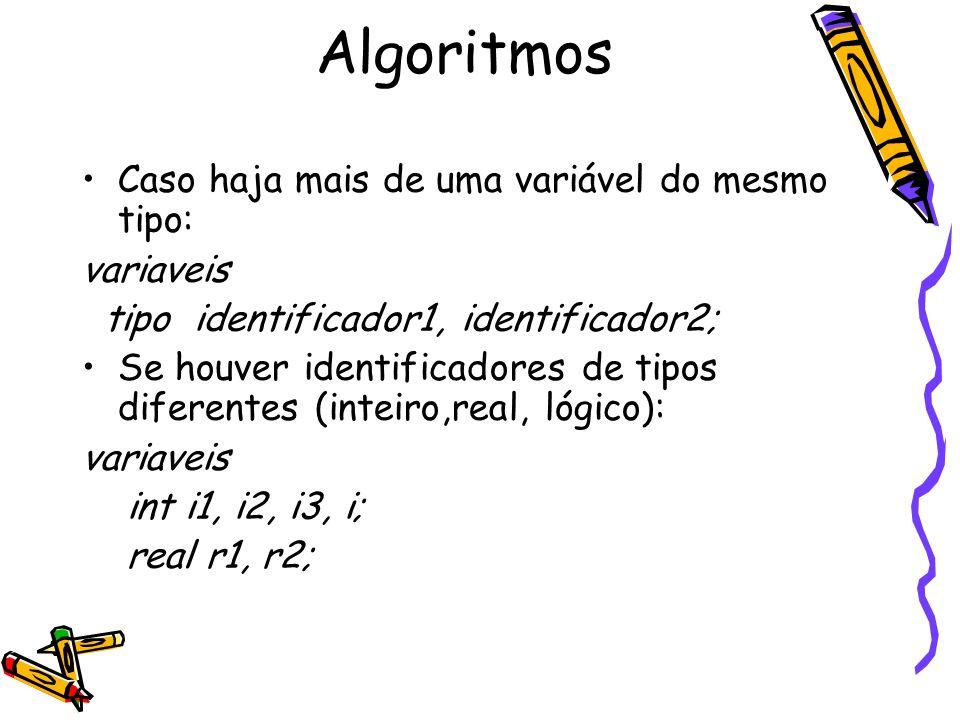 Algoritmos Caso haja mais de uma variável do mesmo tipo: variaveis