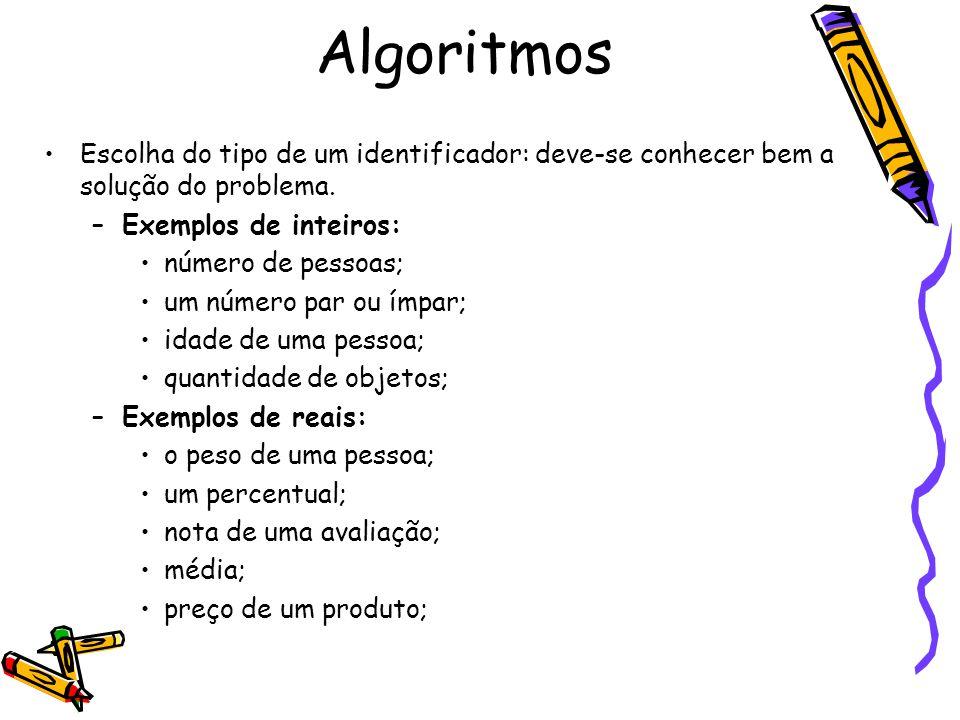 Algoritmos Escolha do tipo de um identificador: deve-se conhecer bem a solução do problema. Exemplos de inteiros: