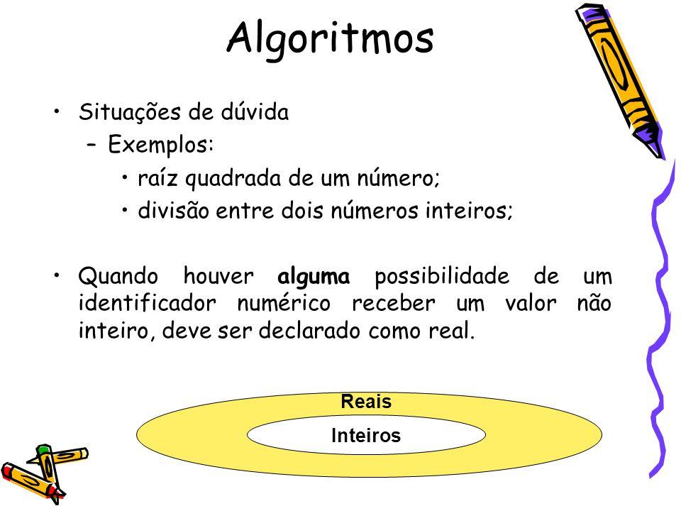 Algoritmos Situações de dúvida Exemplos: raíz quadrada de um número;