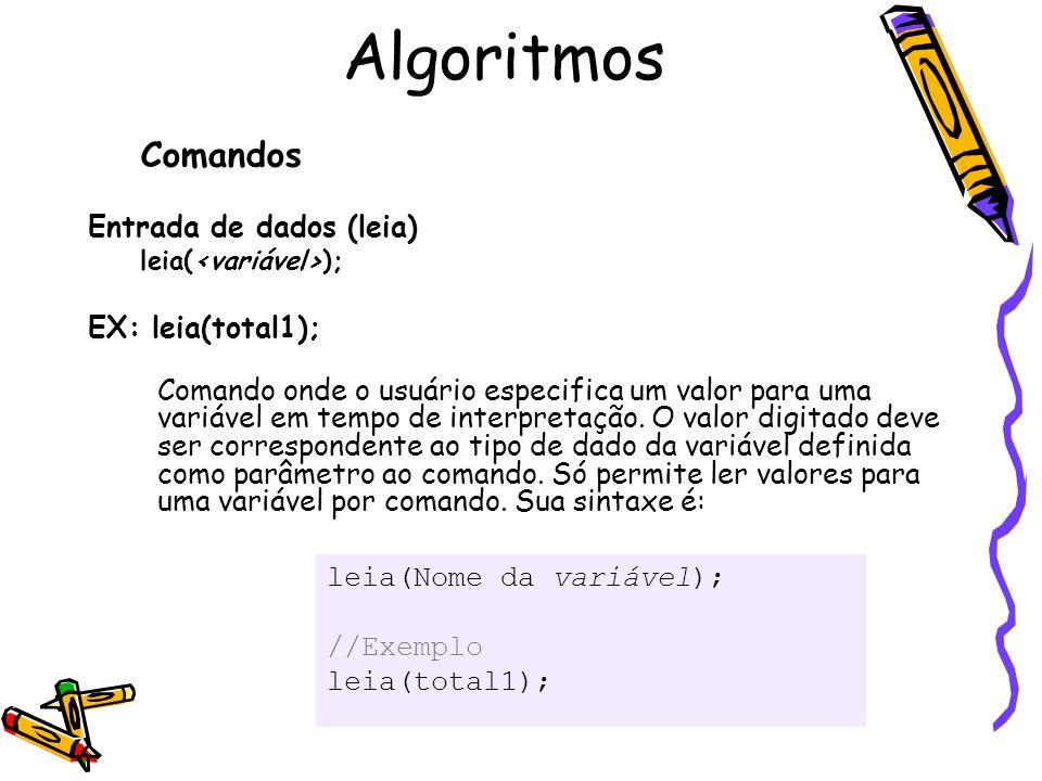 Algoritmos Comandos Entrada de dados (leia) EX: leia(total1);