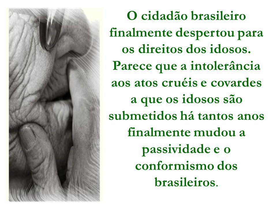O cidadão brasileiro finalmente despertou para os direitos dos idosos