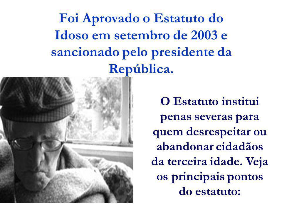 Foi Aprovado o Estatuto do Idoso em setembro de 2003 e sancionado pelo presidente da República.