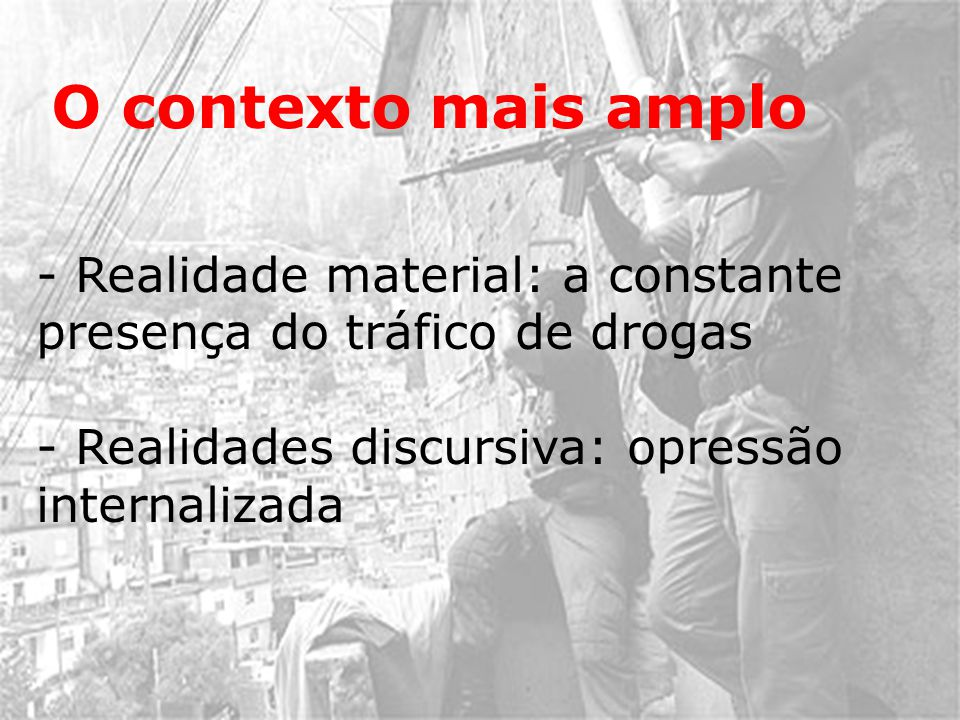 O contexto mais amplo - Realidade material: a constante presença do tráfico de drogas.